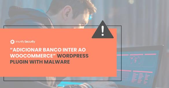 wc-banco-inter plugin with malware