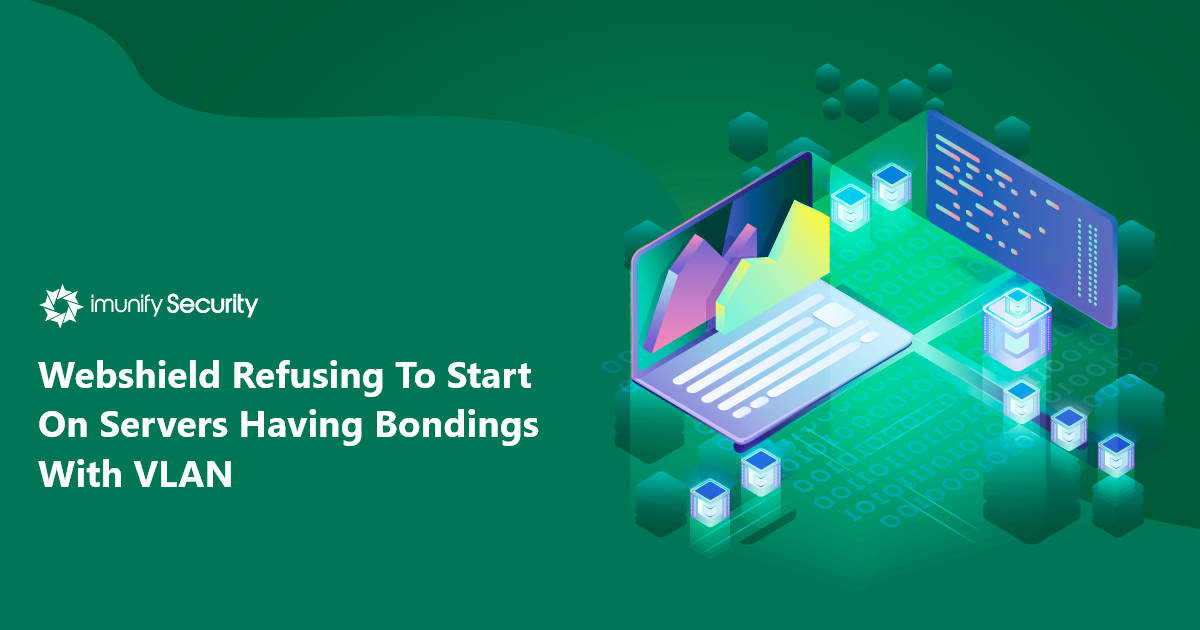 Webshield Refusing To Start On Servers Having Bondings With VLAN