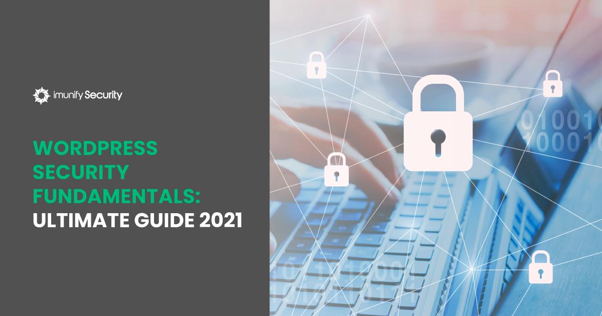WordPress Security Fundamentals: Ultimate Guide 2021